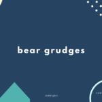 bear grudges の意味と簡単な使い方【音読用例文あり】