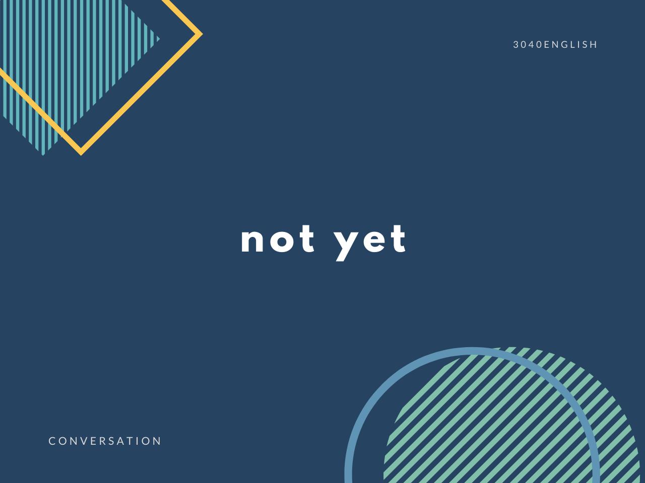 「まだ~していない」の英会話・英語表現【例文あり】