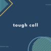 映画やドラマで使われる Tough Call の意味とは?