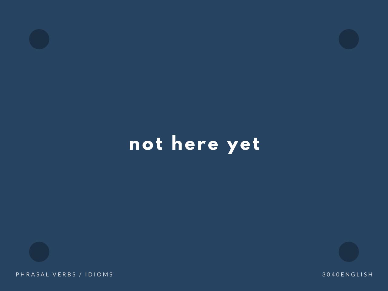 「人・物がまだ来ていない」の英語表現【英会話用例文あり】