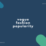 【英語】vogue, fashion, popularity の違い【人気?流行?】