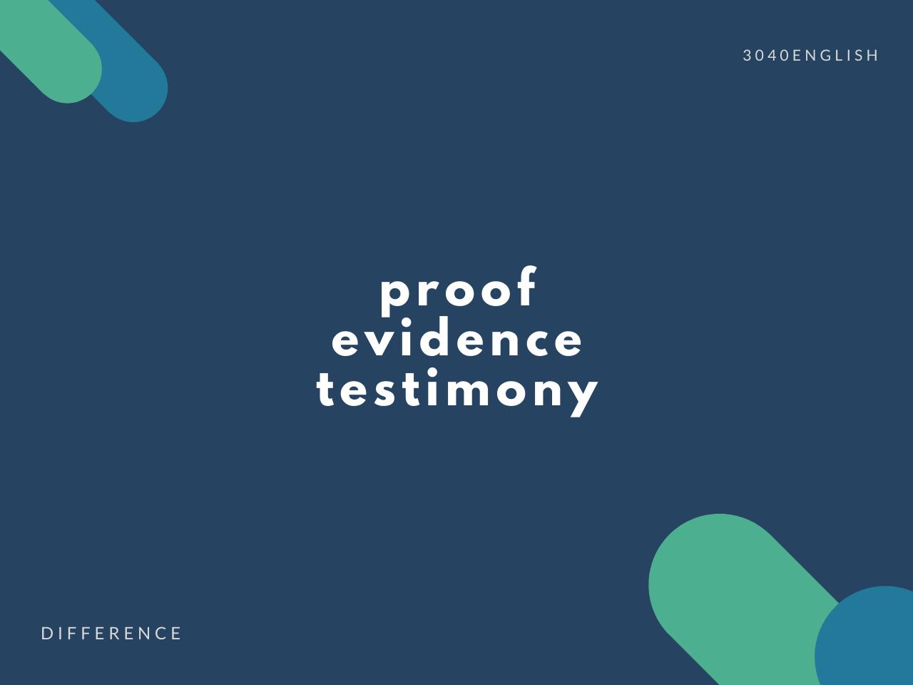 proof, evidence, testimony の違いとは?【例文・説明あり】